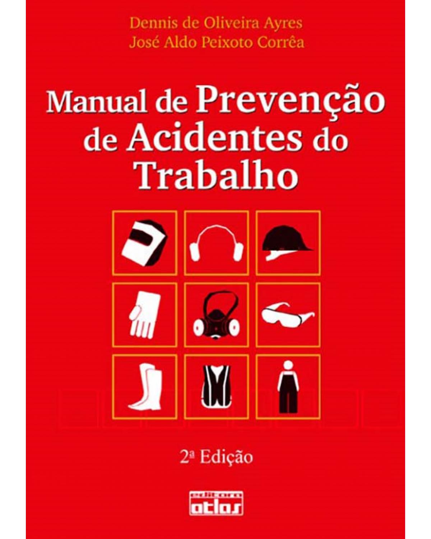 Manual de prevenção de acidentes do trabalho: Aspectos técnicos e legais - 2ª Edição | 2011