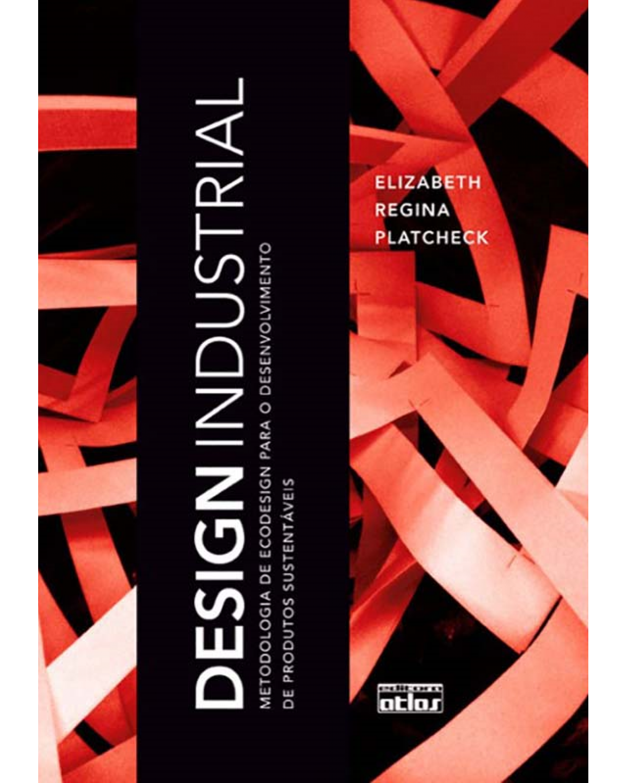 Design industrial: Metodologia de ecodesign para o desenvolvimento de produtos sustentáveis - 1ª Edição   2012