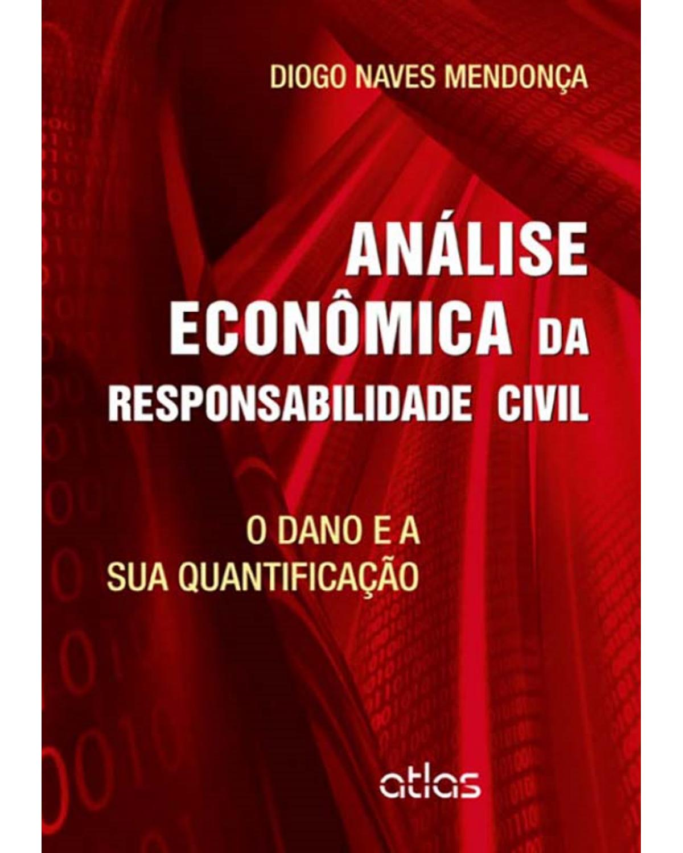 Análise econômica da responsabilidade civil: O dano e sua quantificação - 1ª Edição | 2012