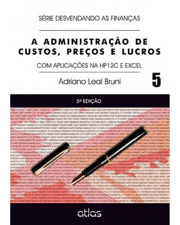 A administração de custos, preços e lucros - Volume 5: Com aplicações na HP 12C e Excel - 5ª Edição | 2012