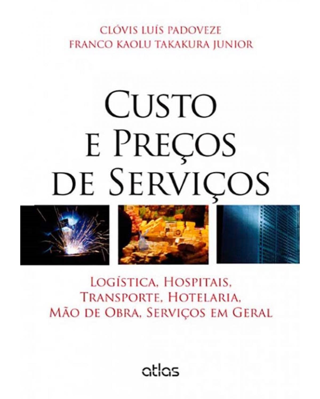 Custo e preços de serviços: Logística, hospitais, transporte, hotelaria, mão de obra, serviços em geral - 1ª Edição | 2013