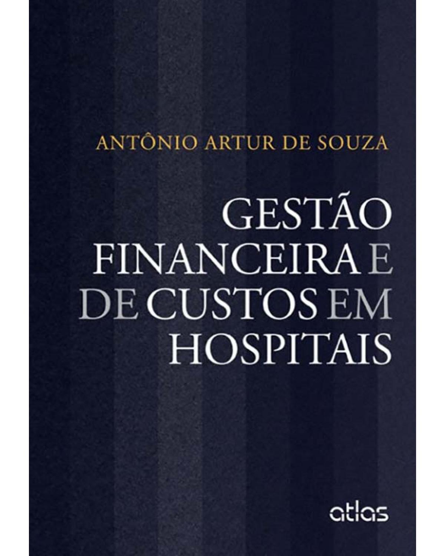 Gestão financeira e de custos em hospitais - 1ª Edição   2013