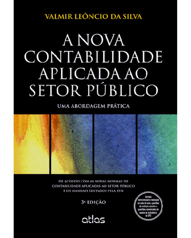 A nova contabilidade aplicada ao setor público: Uma abordagem prática - 3ª Edição