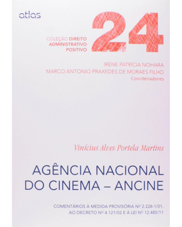 Agência Nacional do Cinema - Ancine - Volume 24: Comentários à medida provisória nº 2.228-1/01, ao decreto nº 4.121/02 e à lei 12.485/11 - 1ª Edição | 2014