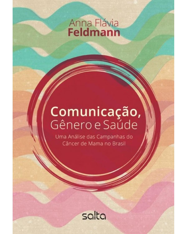 Comunicação, gênero e saúde: Uma análise das campanhas do câncer de mama no Brasil - 1ª Edição   2015