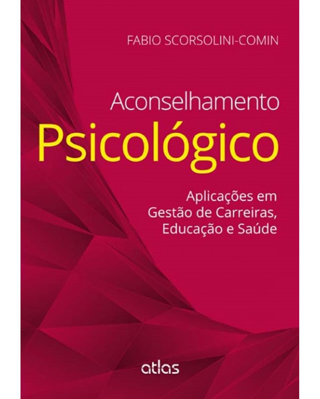 Aconselhamento psicológico: Aplicações em gestão de carreiras, educação e saúde - 1ª Edição | 2015
