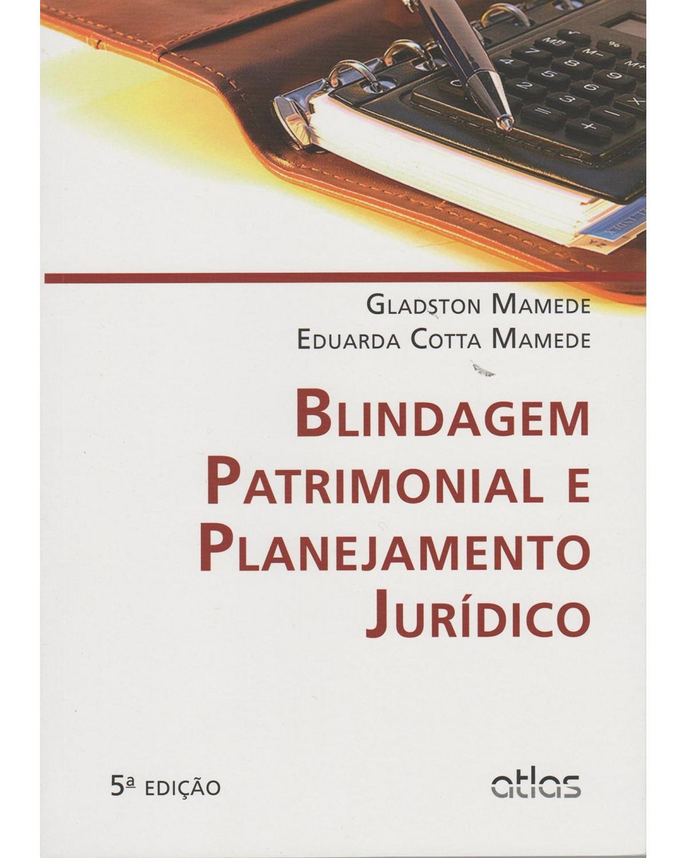 Blindagem patrimonial e planejamento jurídico - 5ª Edição | 2015