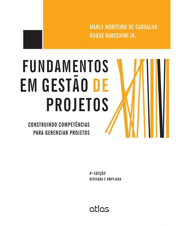 Fundamentos em gestão de projetos: Construindo competências para gerenciar projetos - 4ª Edição   2015