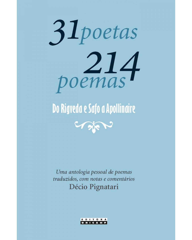 31 poetas 214 poemas: do Rigveda e Safo a Apollinaire - 2ª Edição | 2007
