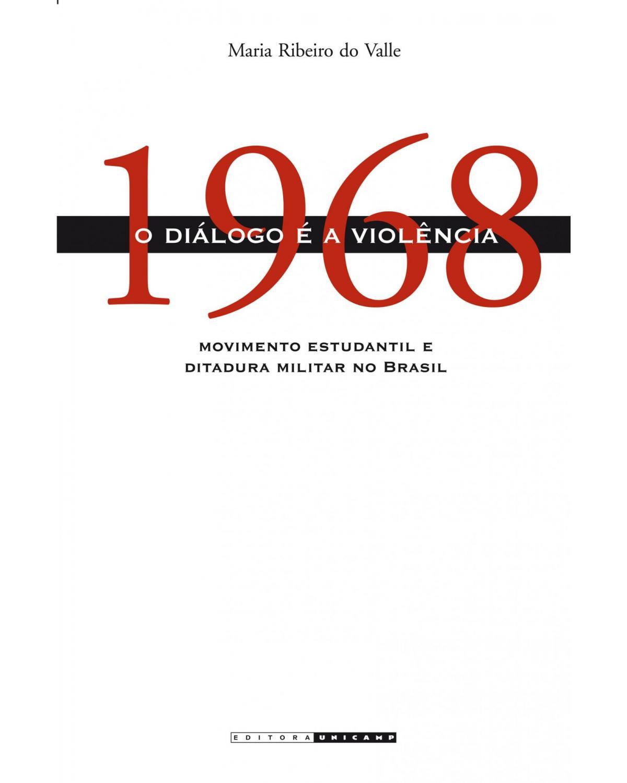 1968 - o diálogo é a violência - Movimento estudantil e ditadura militar no Brasil - 2ª Edição | 2008