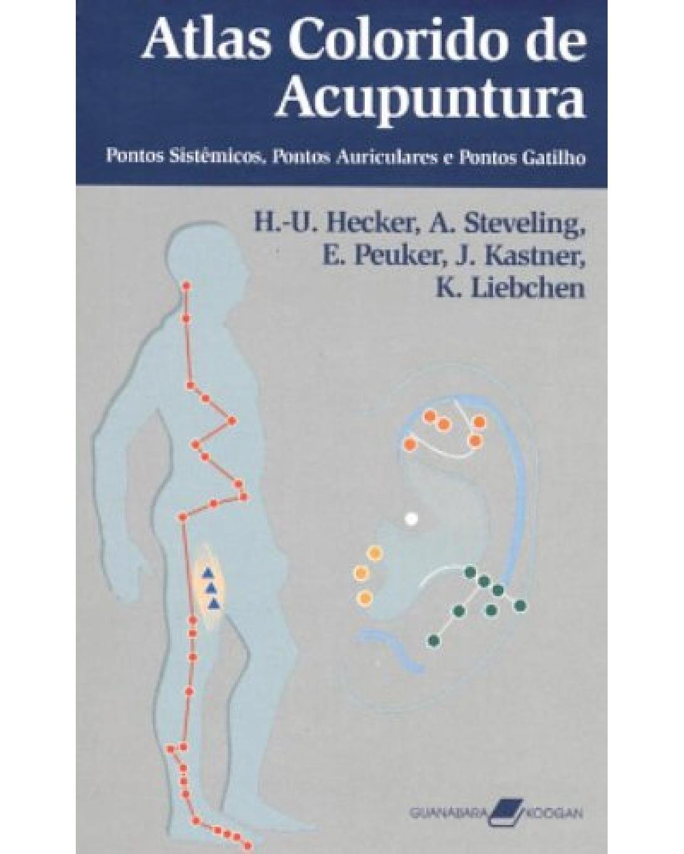 Atlas colorido de acupuntura: Pontos sistêmicos, pontos auriculares e pontos gatilho - 2ª Edição