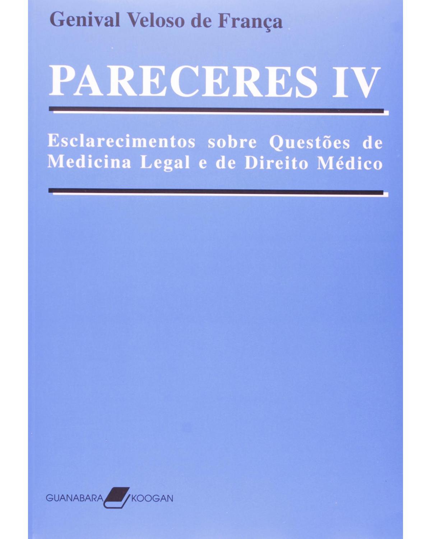Pareceres IV: Esclarecimentos sobre questões de medicina legal e de direito médico - 1ª Edição | 2006
