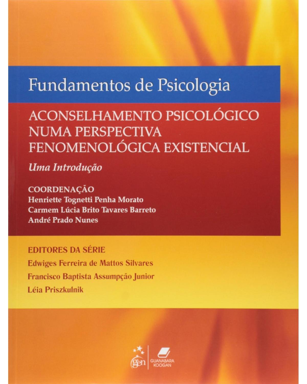 Aconselhamento psicológico numa perspectiva fenomenológica existencial - 1ª Edição | 2009