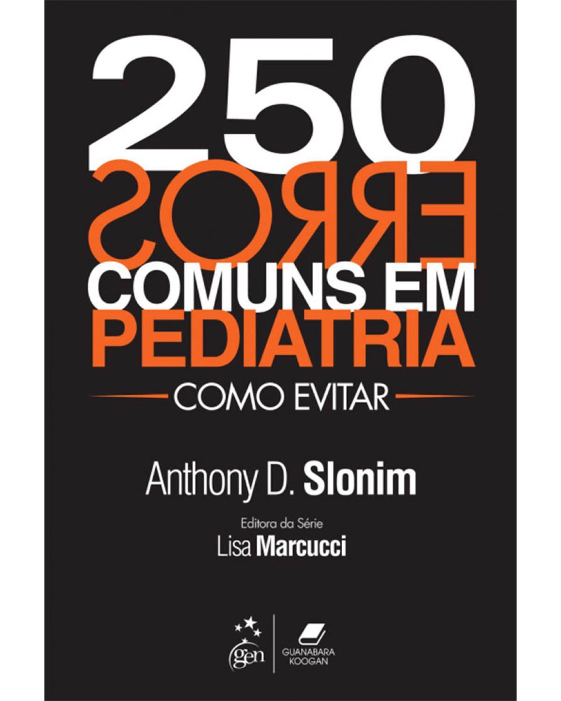 250 erros comuns em pediatria: Como evitar - 1ª Edição   2013