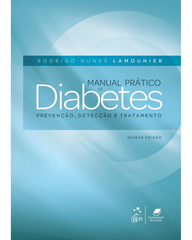 Manual prático de diabetes: Prevenção, detecção e tratamento - 5ª Edição | 2016