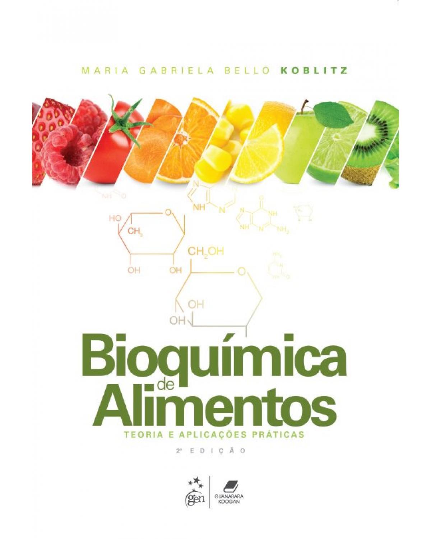 Bioquímica de alimentos: teoria e aplicações práticas - 2ª Edição | 2019