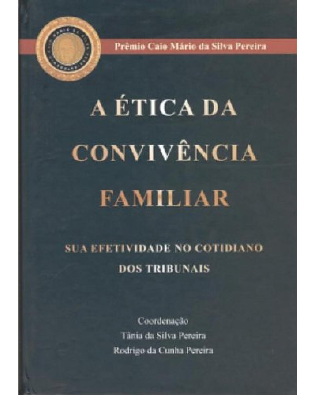 A ética da convivência familiar: Sua efetividade no cotidiano dos tribunais - 1ª Edição | 2006