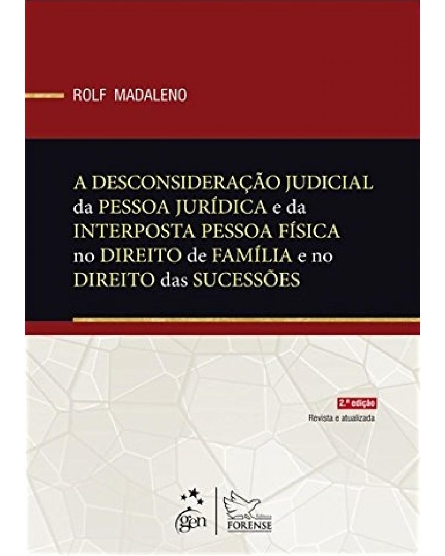 A desconsideração judicial da pessoa jurídica e da interposta pessoa física no direito de família e no direito das sucessões - 2ª Edição