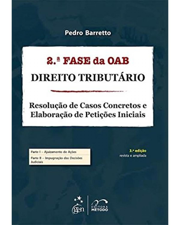 2ª Fase da OAB - Direito tributário - Resolução de casos concretos e elaboração de petições iniciais - 3ª Edição