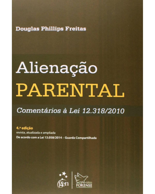 Alienação parental: Comentários à lei 12.318/2010 - 4ª Edição | 2015
