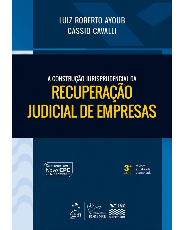 A construção jurisprudencial da recuperação judicial de empresas - 3ª Edição | 2017