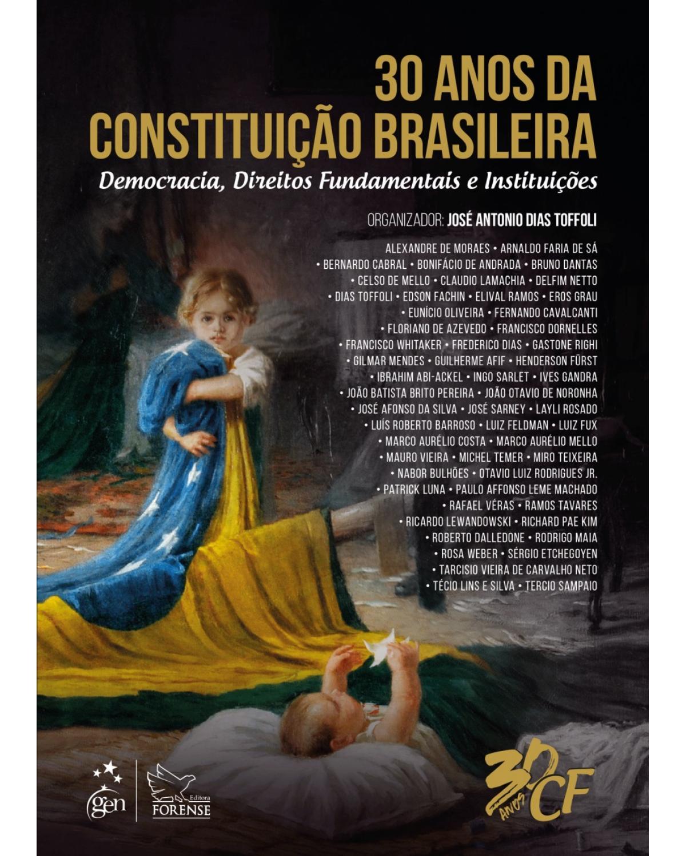 30 anos da Constituição brasileira: democracia, direitos fundamentais e instituições - 1ª Edição   2018