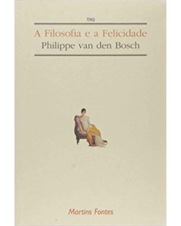 A filosofia e a felicidade - 1ª Edição   1998