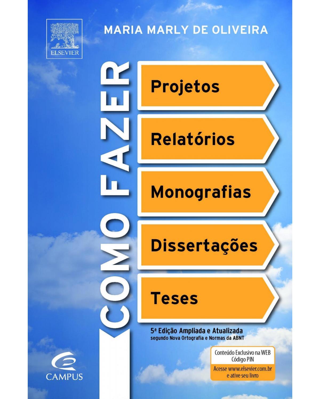 Como fazer projetos, relatórios, monografias, dissertações e teses - 5ª Edição | 2010