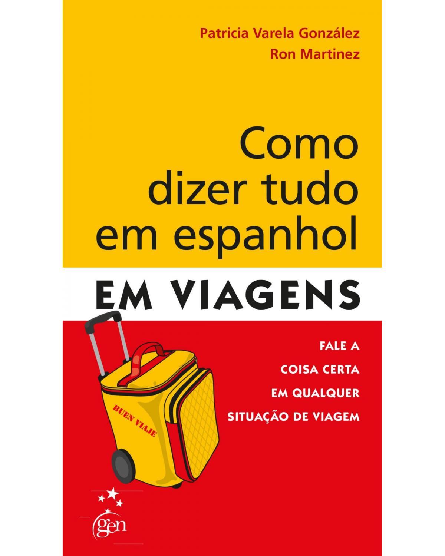 Como dizer tudo em espanhol em viagens: Fale a coisa certa em qualquer situação de viagem - 1ª Edição | 2013