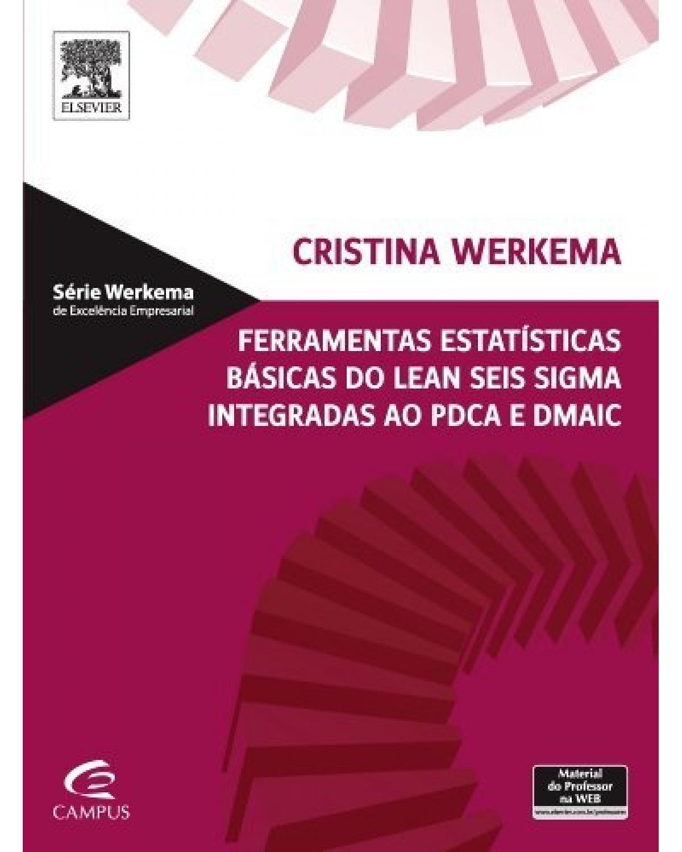 Ferramentas estatísticas básicas do lean seis sigma integradas ao PDCA e DMAIC - 1ª Edição   2014