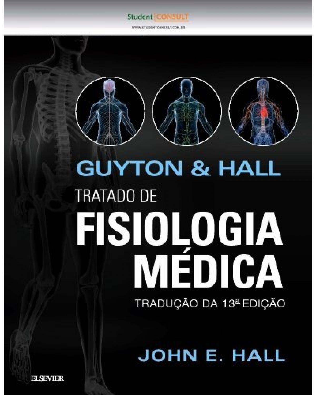 Guyton & Hall: Tratado de fisiologia médica - 13ª Edição | 2017