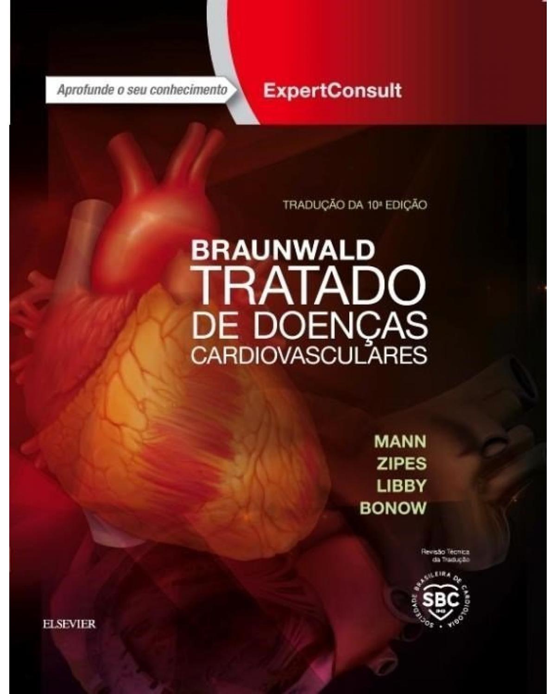 Braunwald: Tratado de doenças cardiovasculares - 10ª Edição | 2017