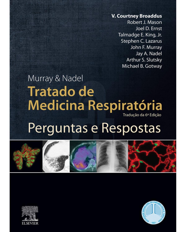 Murray & Nadel: Tratado de medicina respiratória - perguntas e respostas - 6ª Edição | 2019
