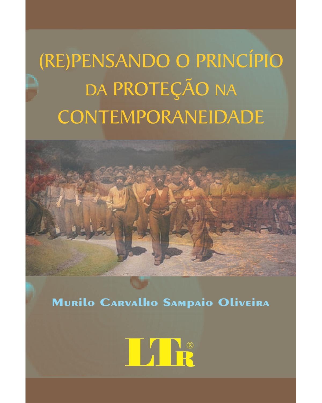(Re)pensando o princípio da proteção na contemporaneidade - 1ª Edição