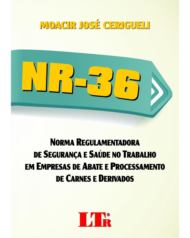 NR-36 - Norma regulamentadora de segurança e saúde no trabalho em empresas de abate e processamento de carnes e derivados - 1ª Edição
