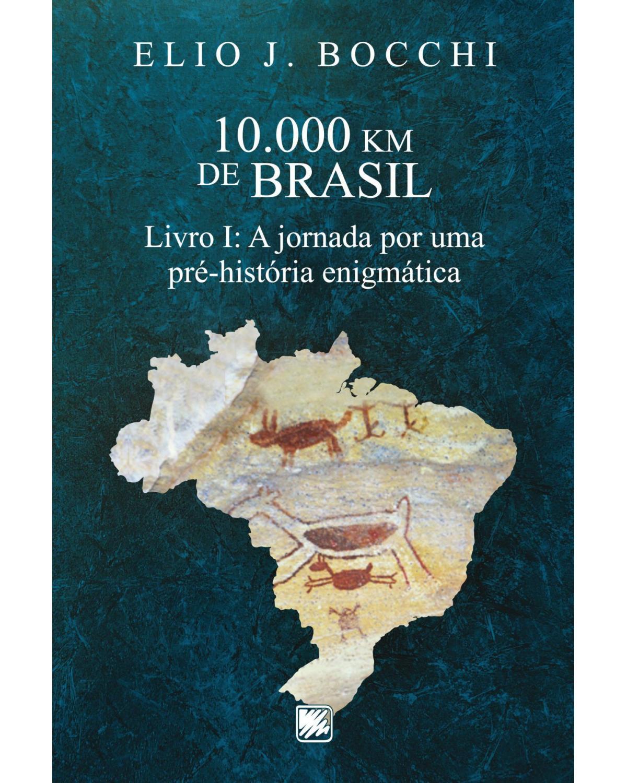 10.000 km de Brasil - Livro I: a jornada por uma pré-história enigmática