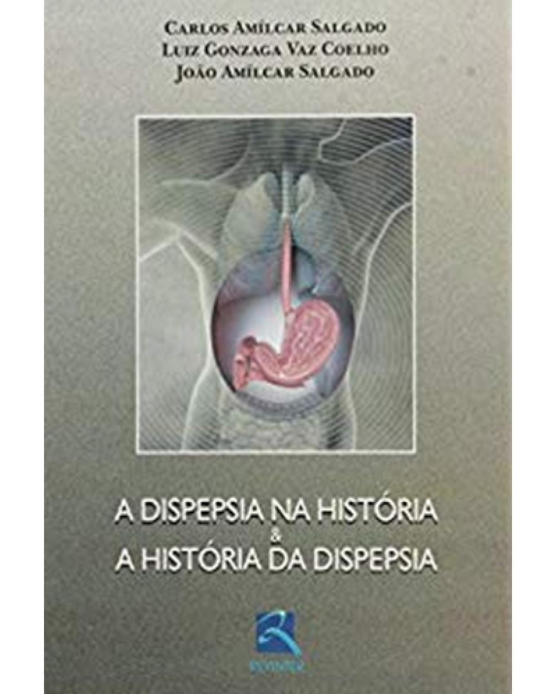 A dispepsia na história e a história da dispepsia - 1ª Edição | 2007