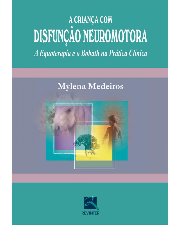 A criança com disfunção neuromotora: a equoterapia e o Bobath na prática clínica - 1ª Edição | 2008