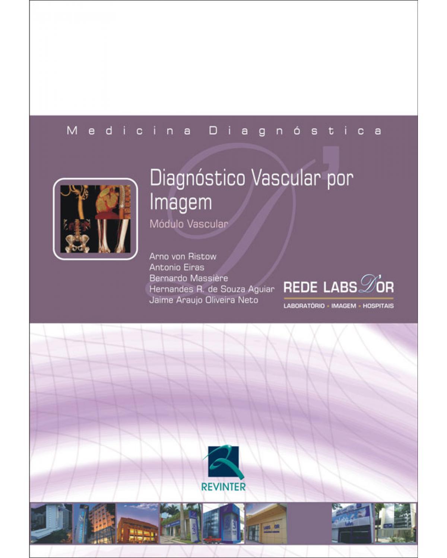 Diagnóstico vascular por imagem: módulo vascular - 1ª Edição   2008