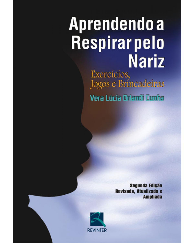 Aprendendo a respirar pelo nariz: exercícios, jogos e brincadeiras - 2ª Edição | 2008