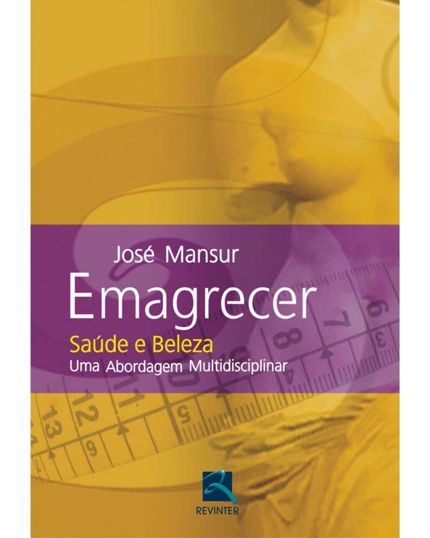 Emagrecer - saúde e beleza: Uma abordagem multidisciplinar - 1ª Edição   2009