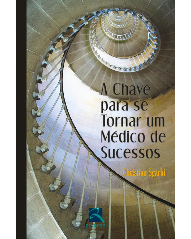 A chave para se tornar um médico de sucessos - 1ª Edição | 2010