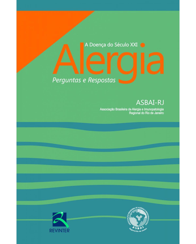 Alergia: A doença do século XXI - Perguntas e respostas - 1ª Edição