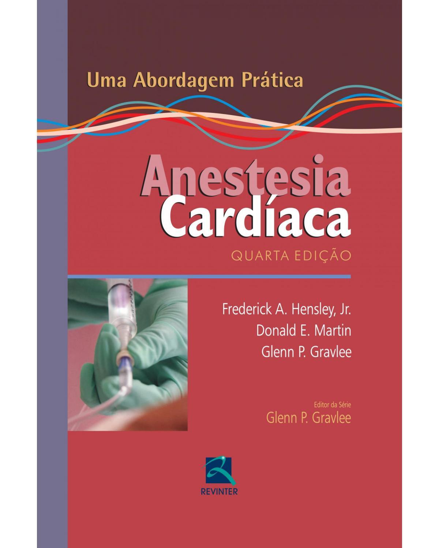 Anestesia cardíaca: uma abordagem prática - 4ª Edição | 2012