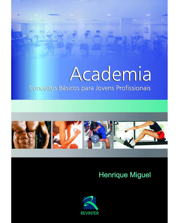 Academia: conceitos básicos para jovens profissionais - 1ª Edição | 2012