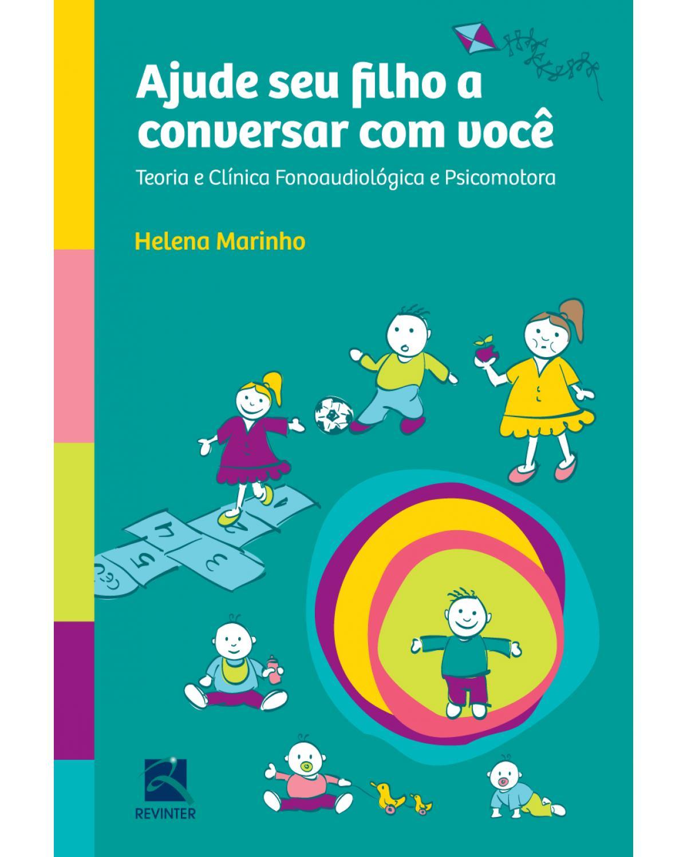 Ajude seu filho a conversar com você: teoria e clínica fonoaudiológica e psicomotora - 1ª Edição | 2012