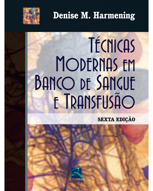 Técnicas modernas em banco de sangue e transfusão - 6ª Edição | 2015