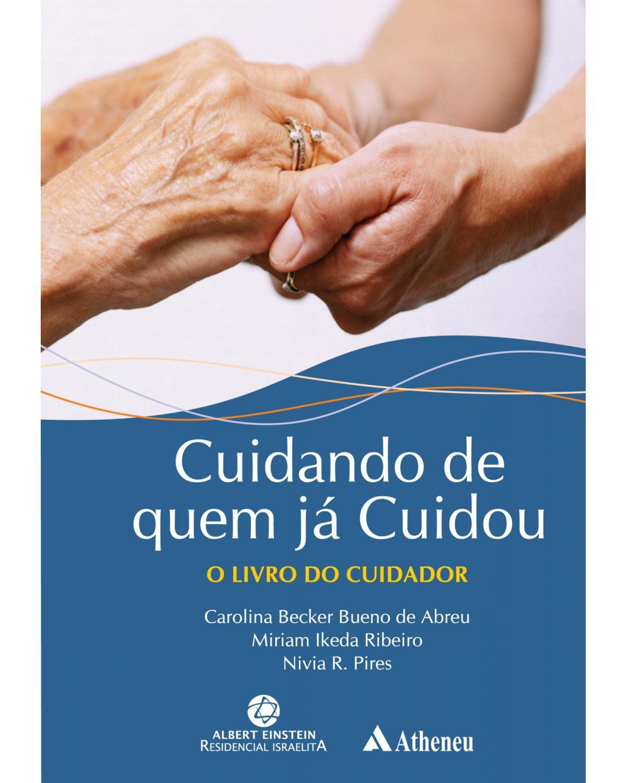 Cuidando de quem já cuidou: O livro do cuidador - 1ª Edição | 2009