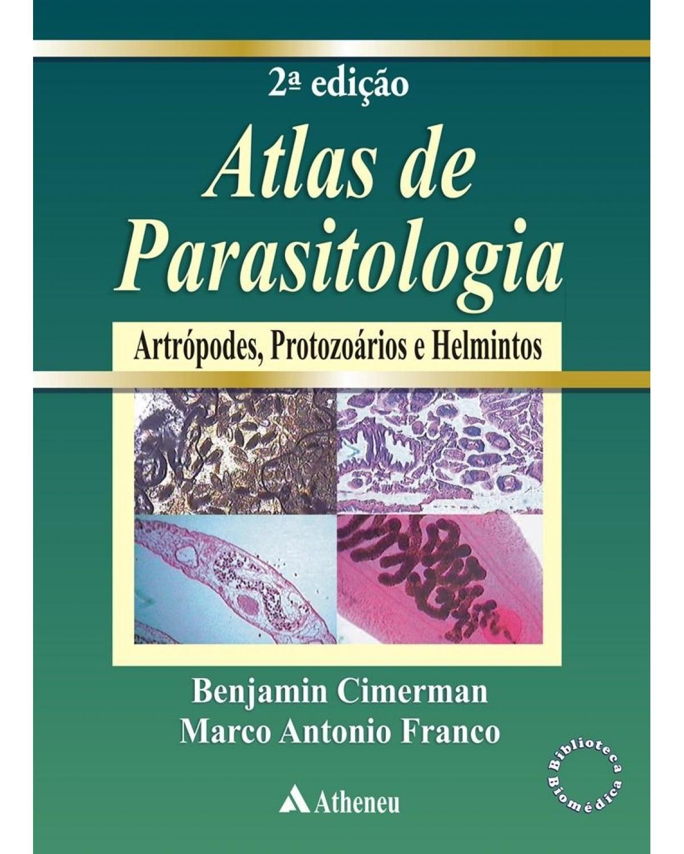 Atlas de parasitologia humana: Com a descrição e imagens de artrópodes, protozoários e helmintos e moluscos - 2ª Edição   2018