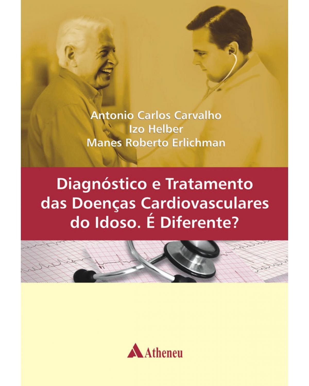 Diagnóstico e tratamento das doenças cardiovasculares do idoso. É diferente? - 1ª Edição | 2013